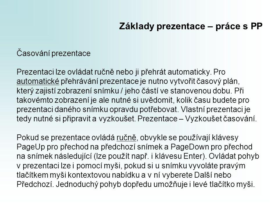 Základy prezentace – práce s PP Časování prezentace Prezentaci lze ovládat ručně nebo ji přehrát automaticky. Pro automatické přehrávání prezentace je