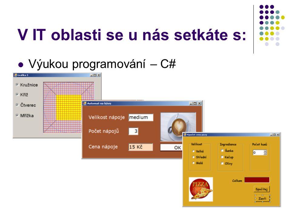 V IT oblasti se u nás setkáte s: Výukou počítačových sítí (včetně certifikace)