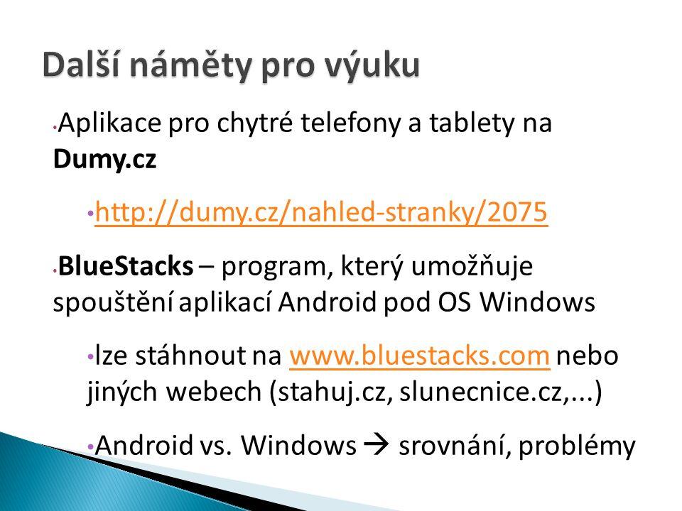 Aplikace pro chytré telefony a tablety na Dumy.cz http://dumy.cz/nahled-stranky/2075 BlueStacks – program, který umožňuje spouštění aplikací Android pod OS Windows lze stáhnout na www.bluestacks.com nebo jiných webech (stahuj.cz, slunecnice.cz,...)www.bluestacks.com Android vs.