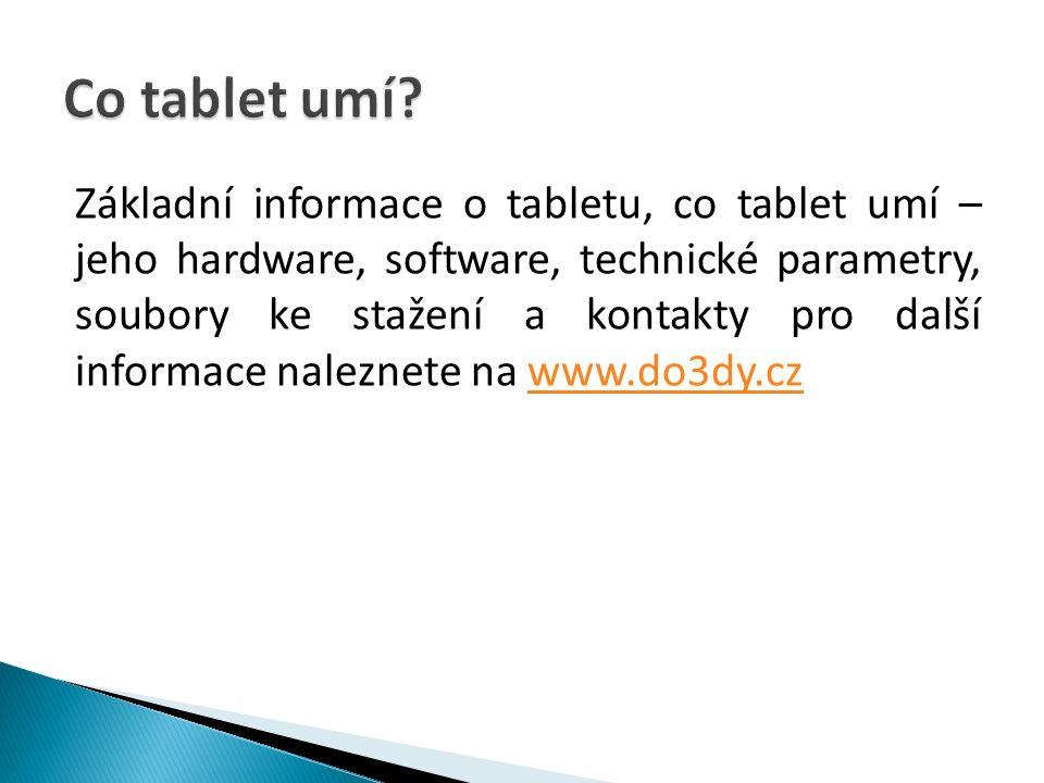 Základní informace o tabletu, co tablet umí – jeho hardware, software, technické parametry, soubory ke stažení a kontakty pro další informace naleznete na www.do3dy.czwww.do3dy.cz