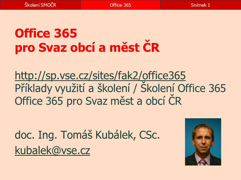 Školení SMOČROffice 365Snímek 1 Office 365 pro Svaz obcí a měst ČR http://sp.vse.cz/sites/fak2/office365 Příklady využití a školení / Školení Office 3