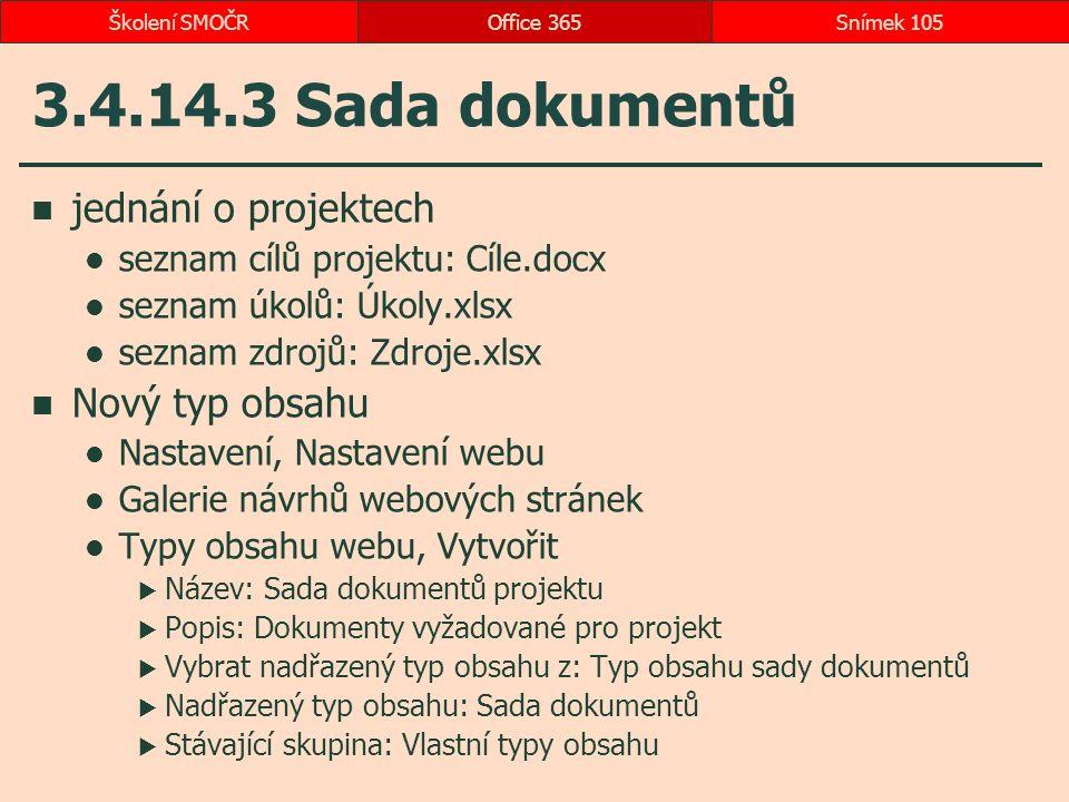 3.4.14.3 Sada dokumentů jednání o projektech seznam cílů projektu: Cíle.docx seznam úkolů: Úkoly.xlsx seznam zdrojů: Zdroje.xlsx Nový typ obsahu Nasta