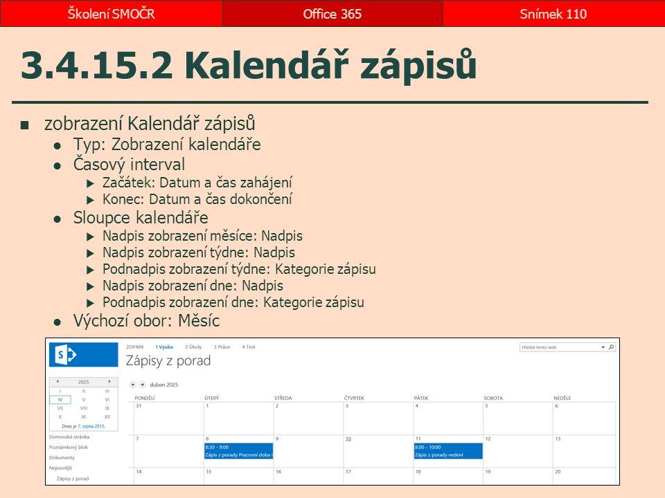 3.4.15.2 Kalendář zápisů zobrazení Kalendář zápisů Typ: Zobrazení kalendáře Časový interval  Začátek: Datum a čas zahájení  Konec: Datum a čas dokon