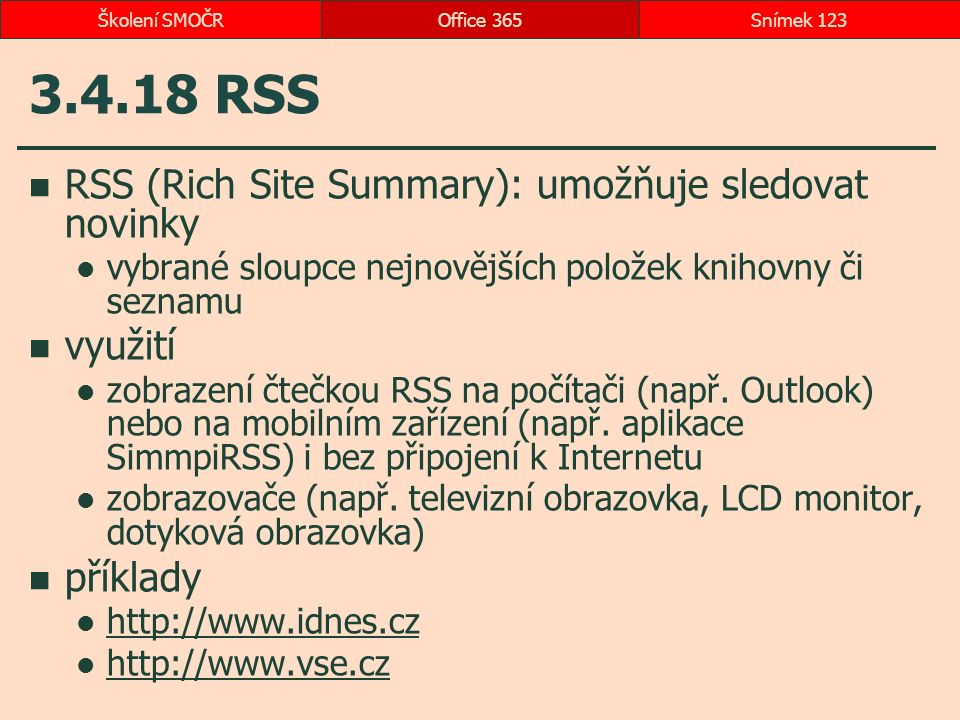 3.4.18 RSS RSS (Rich Site Summary): umožňuje sledovat novinky vybrané sloupce nejnovějších položek knihovny či seznamu využití zobrazení čtečkou RSS n