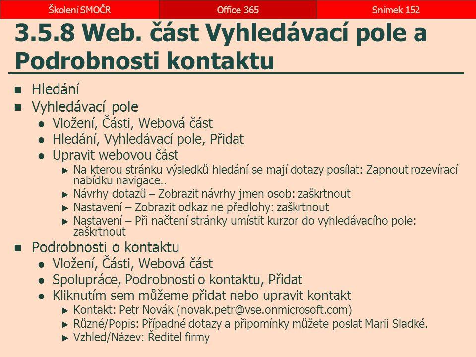 3.5.8 Web. část Vyhledávací pole a Podrobnosti kontaktu Hledání Vyhledávací pole Vložení, Části, Webová část Hledání, Vyhledávací pole, Přidat Upravit