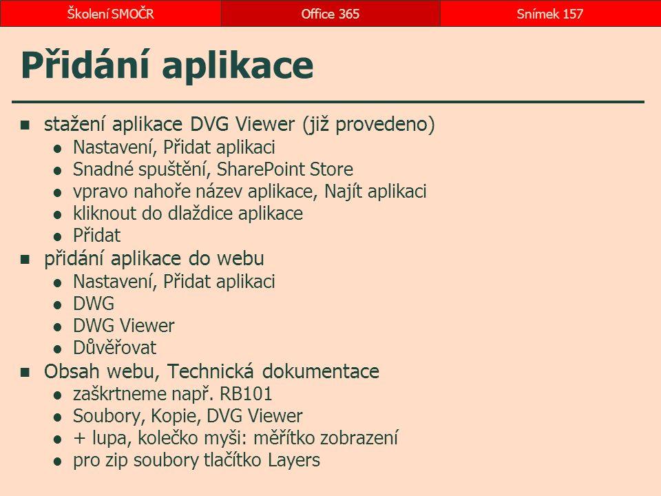 Přidání aplikace stažení aplikace DVG Viewer (již provedeno) Nastavení, Přidat aplikaci Snadné spuštění, SharePoint Store vpravo nahoře název aplikace, Najít aplikaci kliknout do dlaždice aplikace Přidat přidání aplikace do webu Nastavení, Přidat aplikaci DWG DWG Viewer Důvěřovat Obsah webu, Technická dokumentace zaškrtneme např.