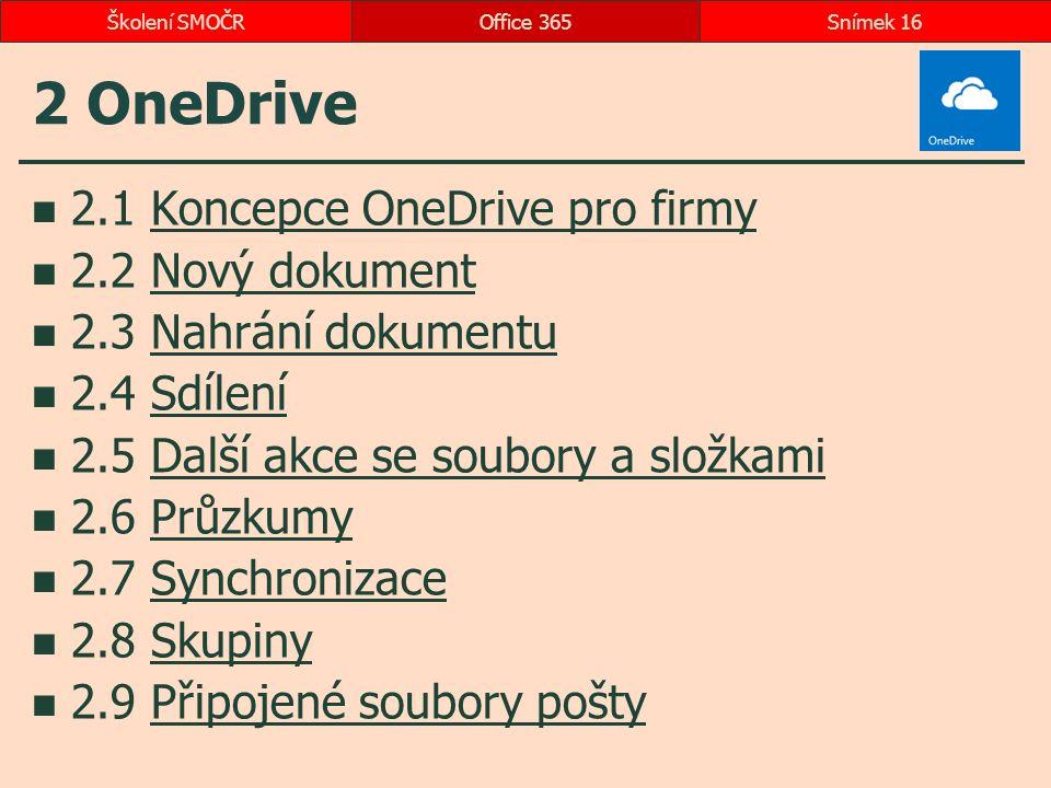2 OneDrive 2.1 Koncepce OneDrive pro firmyKoncepce OneDrive pro firmy 2.2 Nový dokumentNový dokument 2.3 Nahrání dokumentuNahrání dokumentu 2.4 Sdílen