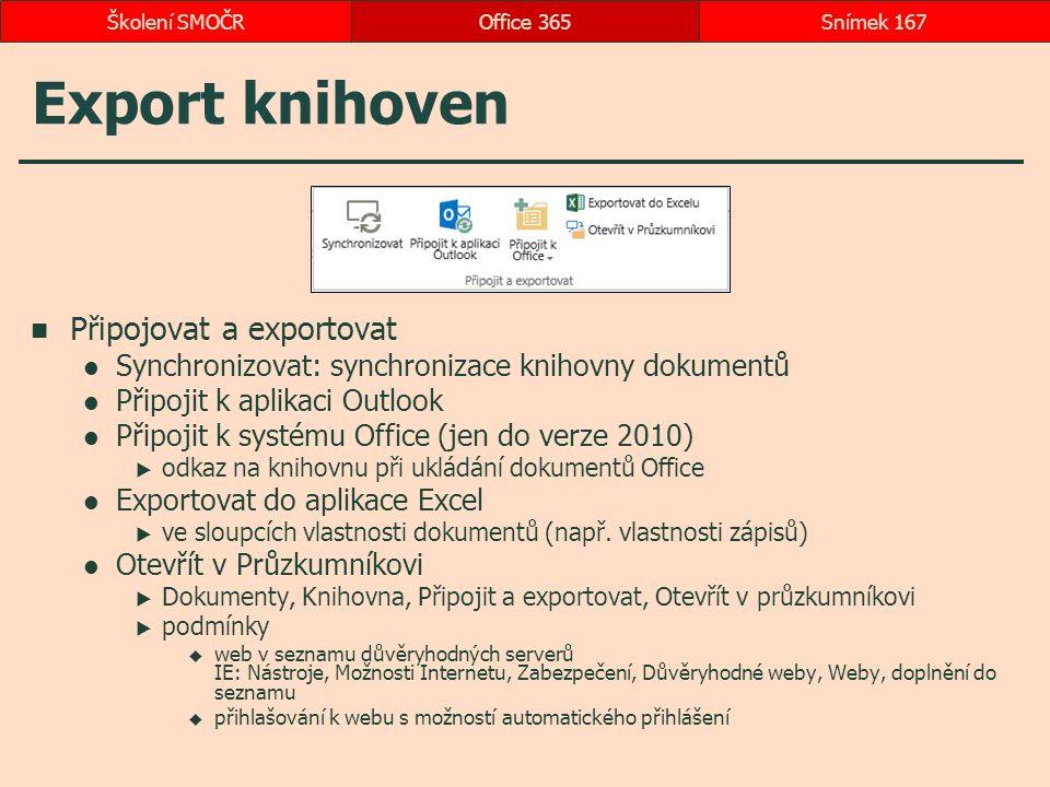 Export knihoven Připojovat a exportovat Synchronizovat: synchronizace knihovny dokumentů Připojit k aplikaci Outlook Připojit k systému Office (jen do verze 2010)  odkaz na knihovnu při ukládání dokumentů Office Exportovat do aplikace Excel  ve sloupcích vlastnosti dokumentů (např.