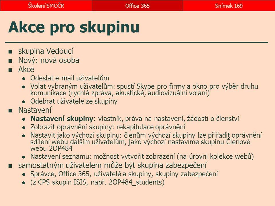 Akce pro skupinu skupina Vedoucí Nový: nová osoba Akce Odeslat e-mail uživatelům Volat vybraným uživatelům: spustí Skype pro firmy a okno pro výběr dr