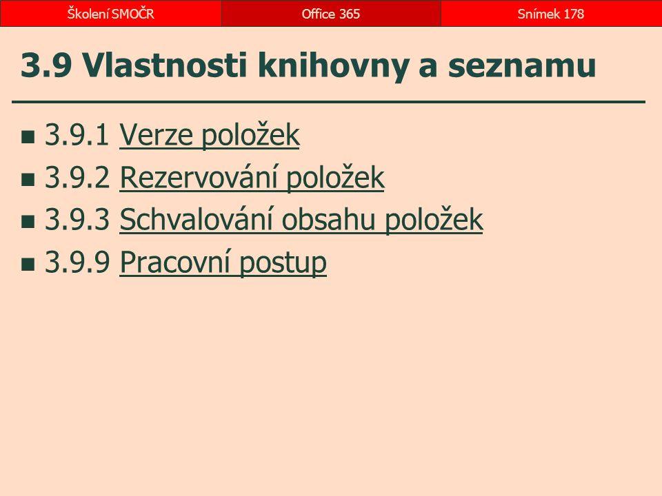 3.9 Vlastnosti knihovny a seznamu 3.9.1 Verze položekVerze položek 3.9.2 Rezervování položekRezervování položek 3.9.3 Schvalování obsahu položekSchval