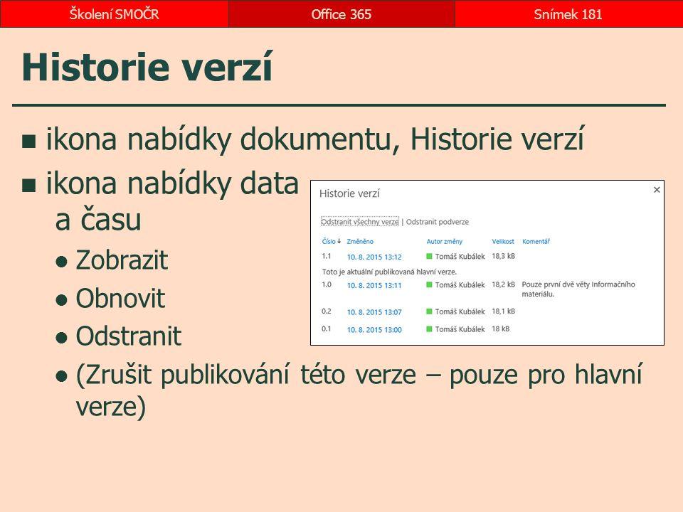 Historie verzí ikona nabídky dokumentu, Historie verzí ikona nabídky data a času Zobrazit Obnovit Odstranit (Zrušit publikování této verze – pouze pro hlavní verze) Office 365Snímek 181Školení SMOČR