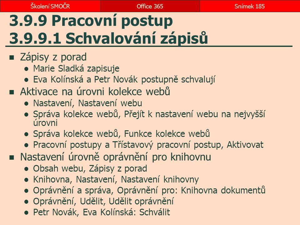 3.9.9 Pracovní postup 3.9.9.1 Schvalování zápisů Zápisy z porad Marie Sladká zapisuje Eva Kolínská a Petr Novák postupně schvalují Aktivace na úrovni