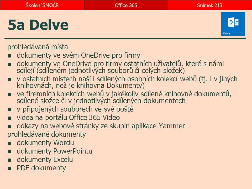 5a Delve prohledávaná místa dokumenty ve svém OneDrive pro firmy dokumenty ve OneDrive pro firmy ostatních uživatelů, které s námi sdílejí (sdíleném jednotlivých souborů či celých složek) v ostatních místech naší i sdílených osobních kolekcí webů (tj.