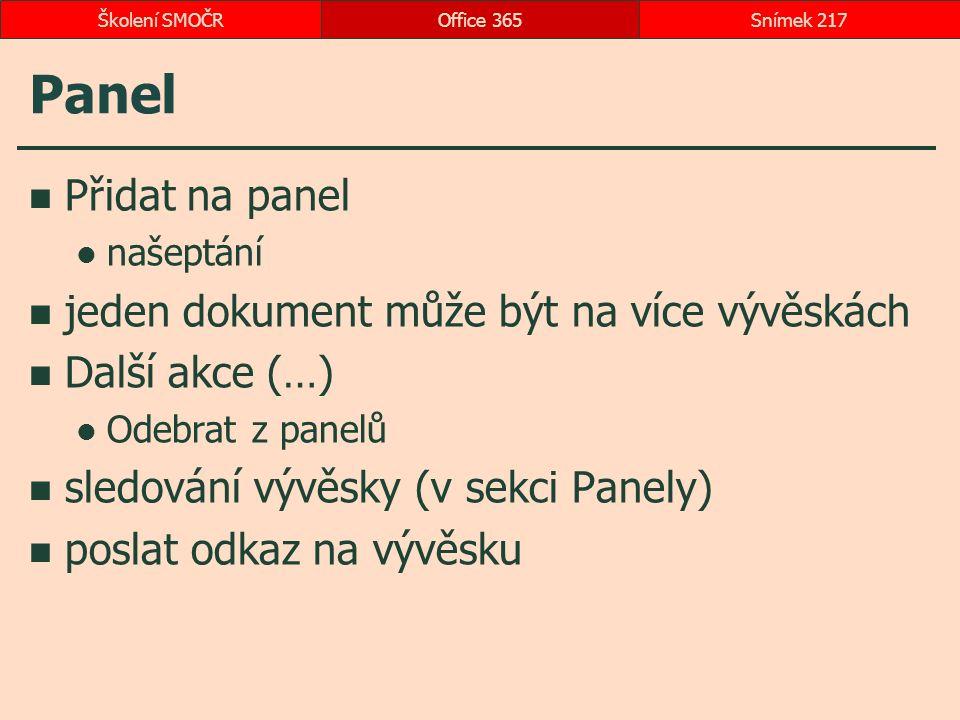 Panel Přidat na panel našeptání jeden dokument může být na více vývěskách Další akce (…) Odebrat z panelů sledování vývěsky (v sekci Panely) poslat odkaz na vývěsku Office 365Snímek 217Školení SMOČR