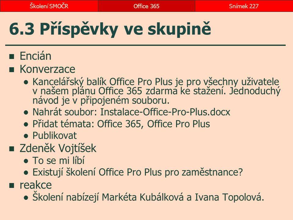 6.3 Příspěvky ve skupině Encián Konverzace Kancelářský balík Office Pro Plus je pro všechny uživatele v našem plánu Office 365 zdarma ke stažení. Jedn