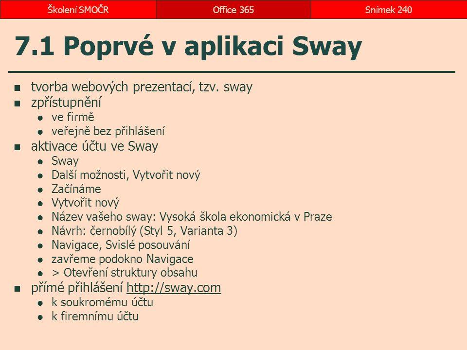 7.1 Poprvé v aplikaci Sway tvorba webových prezentací, tzv. sway zpřístupnění ve firmě veřejně bez přihlášení aktivace účtu ve Sway Sway Další možnost