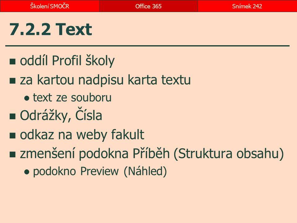 7.2.2 Text oddíl Profil školy za kartou nadpisu karta textu text ze souboru Odrážky, Čísla odkaz na weby fakult zmenšení podokna Příběh (Struktura obsahu) podokno Preview (Náhled) Office 365Snímek 242Školení SMOČR