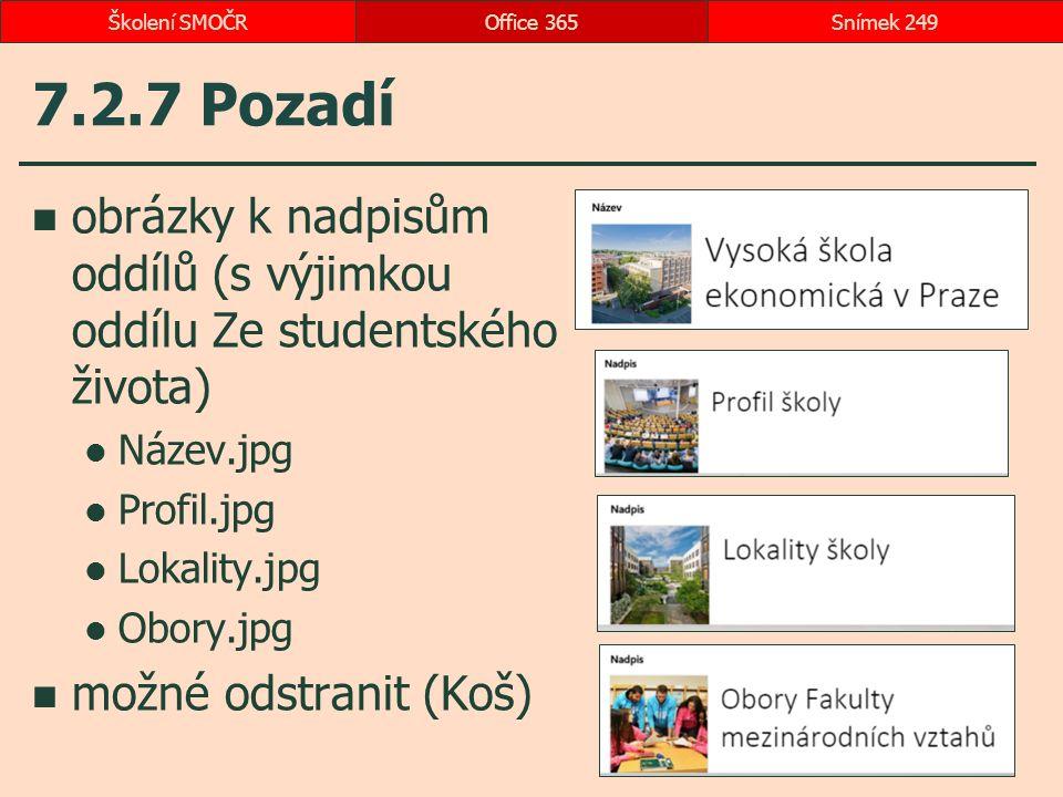 7.2.7 Pozadí obrázky k nadpisům oddílů (s výjimkou oddílu Ze studentského života) Název.jpg Profil.jpg Lokality.jpg Obory.jpg možné odstranit (Koš) Office 365Snímek 249Školení SMOČR