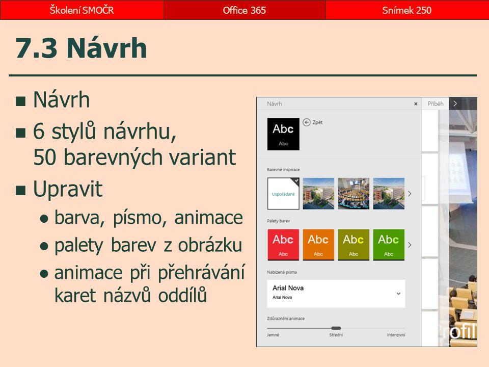 7.3 Návrh Návrh 6 stylů návrhu, 50 barevných variant Upravit barva, písmo, animace palety barev z obrázku animace při přehrávání karet názvů oddílů Office 365Snímek 250Školení SMOČR