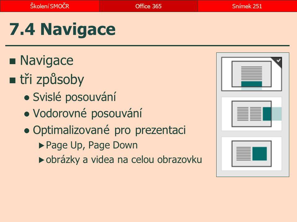 7.4 Navigace Navigace tři způsoby Svislé posouvání Vodorovné posouvání Optimalizované pro prezentaci  Page Up, Page Down  obrázky a videa na celou obrazovku Office 365Snímek 251Školení SMOČR