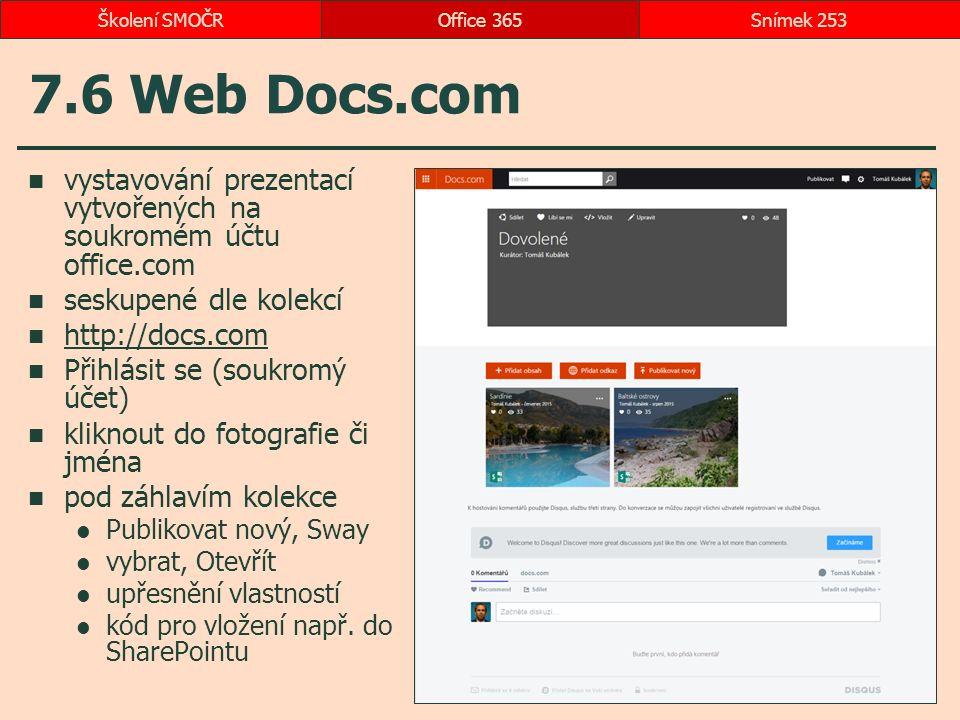 7.6 Web Docs.com vystavování prezentací vytvořených na soukromém účtu office.com seskupené dle kolekcí http://docs.com Přihlásit se (soukromý účet) kliknout do fotografie či jména pod záhlavím kolekce Publikovat nový, Sway vybrat, Otevřít upřesnění vlastností kód pro vložení např.