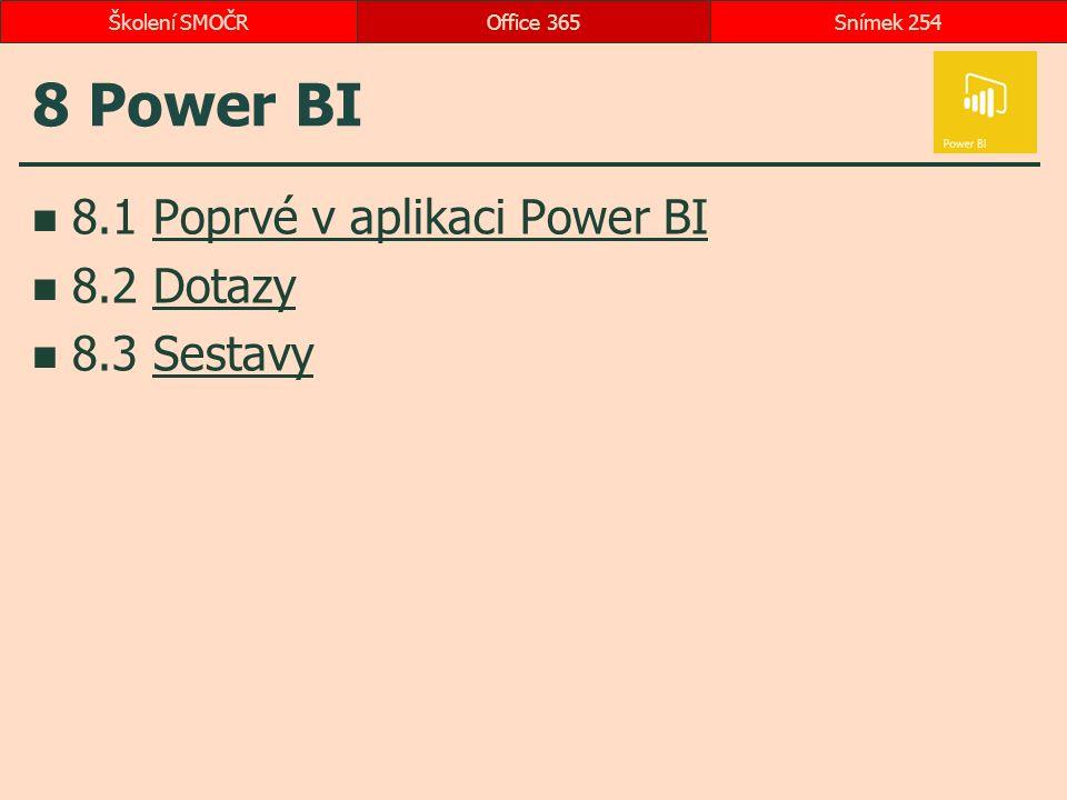 8 Power BI 8.1 Poprvé v aplikaci Power BIPoprvé v aplikaci Power BI 8.2 DotazyDotazy 8.3 SestavySestavy Office 365Snímek 254Školení SMOČR