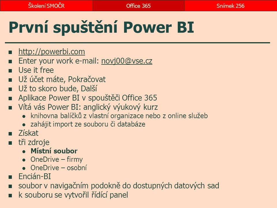 První spuštění Power BI http://powerbi.com Enter your work e-mail: novj00@vse.cznovj00@vse.cz Use it free Už účet máte, Pokračovat Už to skoro bude, D