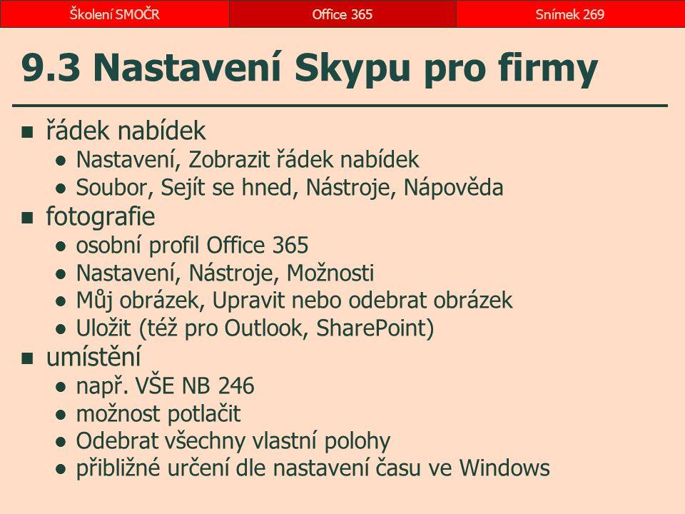 9.3 Nastavení Skypu pro firmy řádek nabídek Nastavení, Zobrazit řádek nabídek Soubor, Sejít se hned, Nástroje, Nápověda fotografie osobní profil Office 365 Nastavení, Nástroje, Možnosti Můj obrázek, Upravit nebo odebrat obrázek Uložit (též pro Outlook, SharePoint) umístění např.