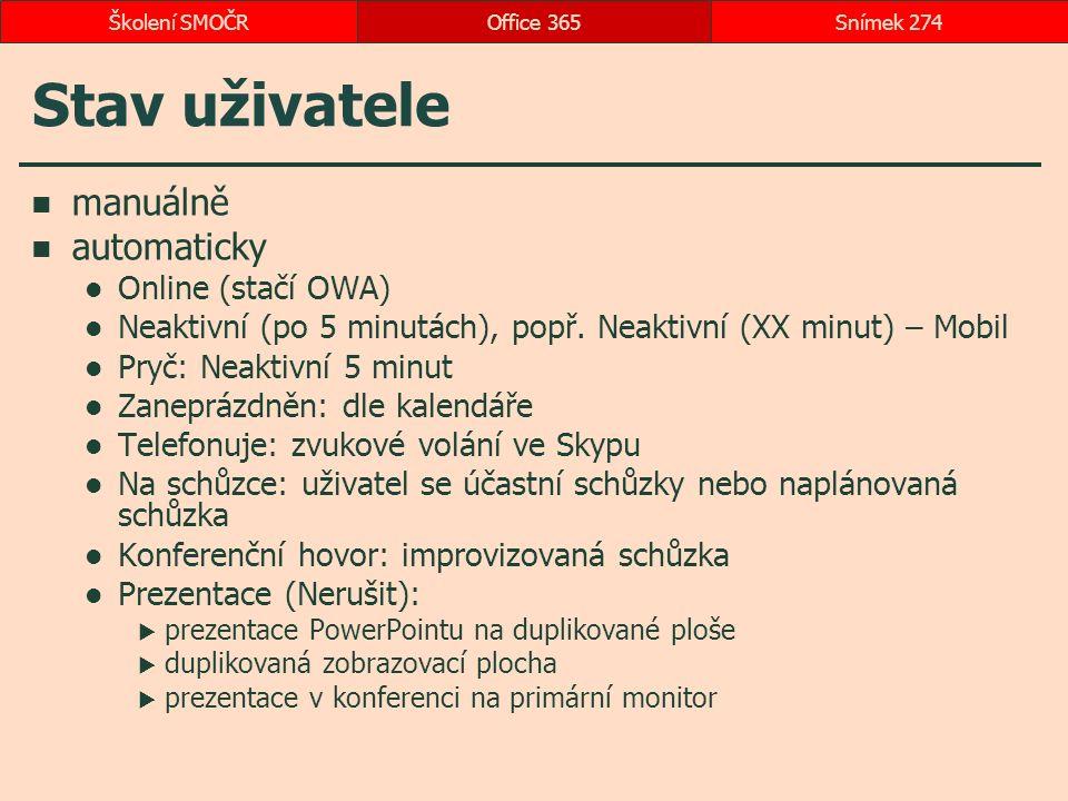 Stav uživatele manuálně automaticky Online (stačí OWA) Neaktivní (po 5 minutách), popř. Neaktivní (XX minut) – Mobil Pryč: Neaktivní 5 minut Zaneprázd
