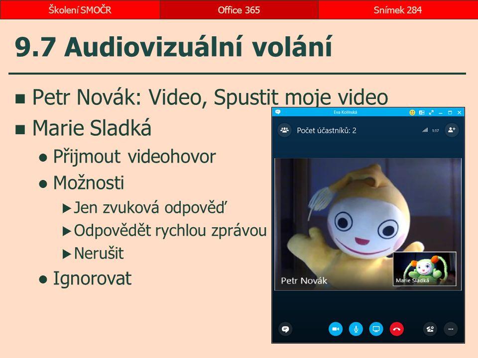 9.7 Audiovizuální volání Petr Novák: Video, Spustit moje video Marie Sladká Přijmout videohovor Možnosti  Jen zvuková odpověď  Odpovědět rychlou zprávou  Nerušit Ignorovat Office 365Snímek 284Školení SMOČR