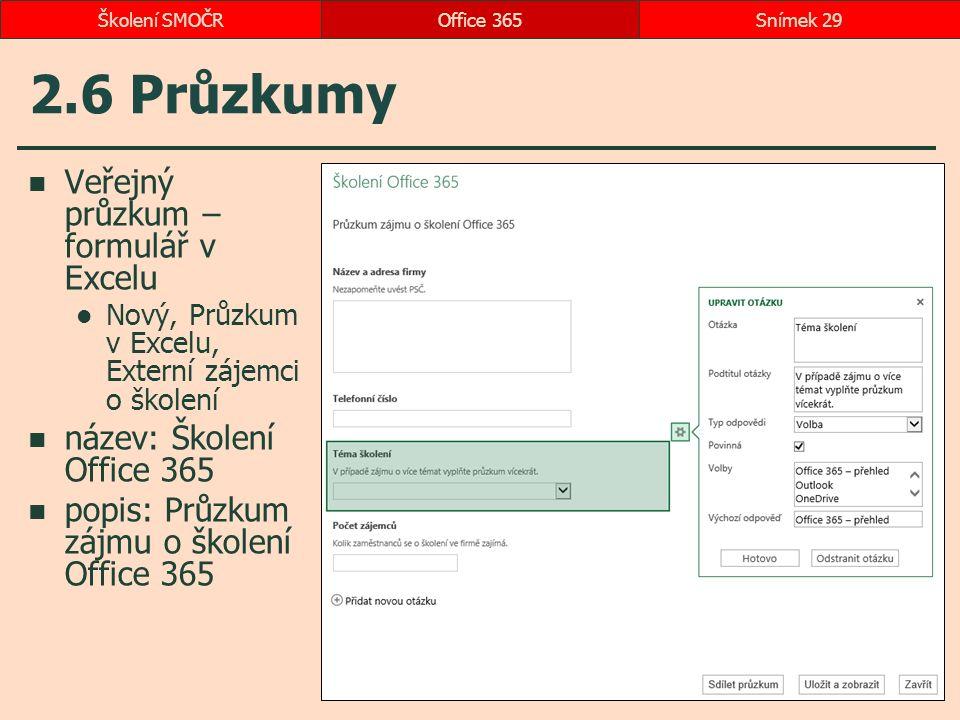 2.6 Průzkumy Veřejný průzkum – formulář v Excelu Nový, Průzkum v Excelu, Externí zájemci o školení název: Školení Office 365 popis: Průzkum zájmu o školení Office 365 Office 365Snímek 29Školení SMOČR