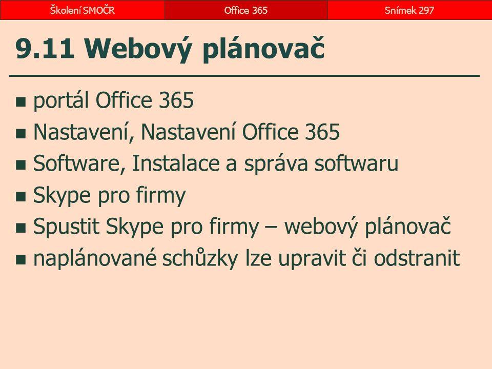 9.11 Webový plánovač portál Office 365 Nastavení, Nastavení Office 365 Software, Instalace a správa softwaru Skype pro firmy Spustit Skype pro firmy – webový plánovač naplánované schůzky lze upravit či odstranit Office 365Snímek 297Školení SMOČR