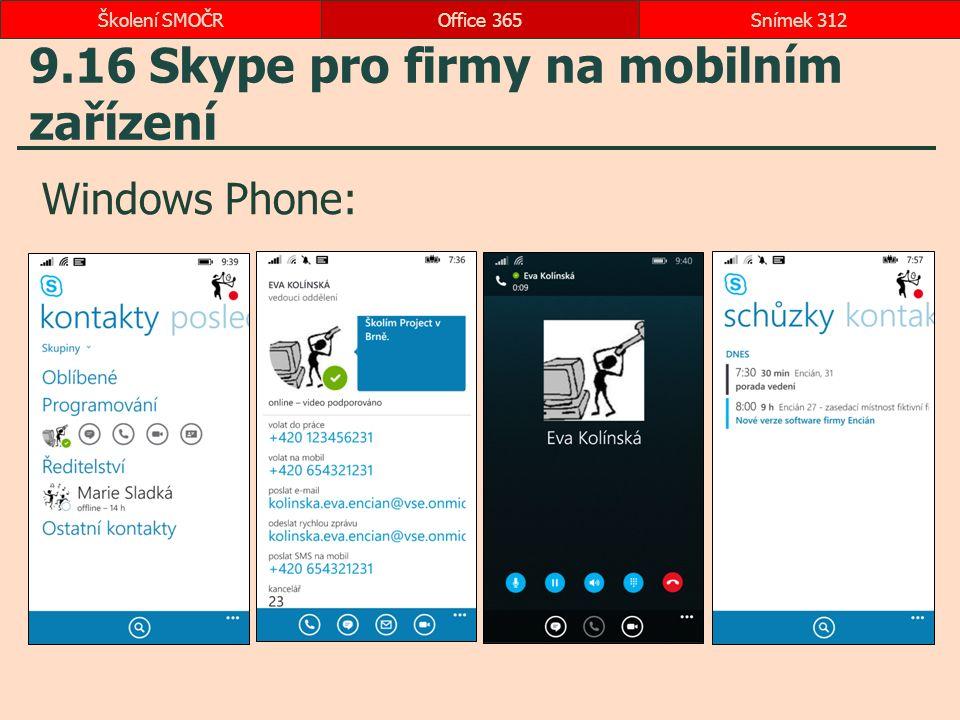9.16 Skype pro firmy na mobilním zařízení Windows Phone: Office 365Snímek 312Školení SMOČR