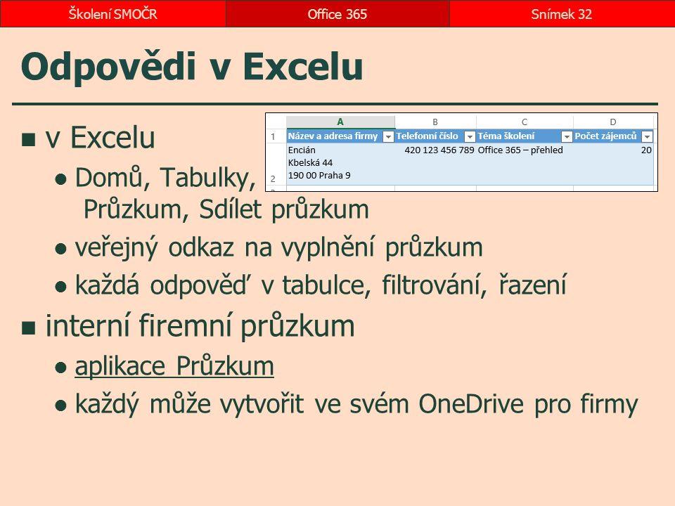 Odpovědi v Excelu v Excelu Domů, Tabulky, Průzkum, Sdílet průzkum veřejný odkaz na vyplnění průzkum každá odpověď v tabulce, filtrování, řazení interní firemní průzkum aplikace Průzkum každý může vytvořit ve svém OneDrive pro firmy Office 365Snímek 32Školení SMOČR