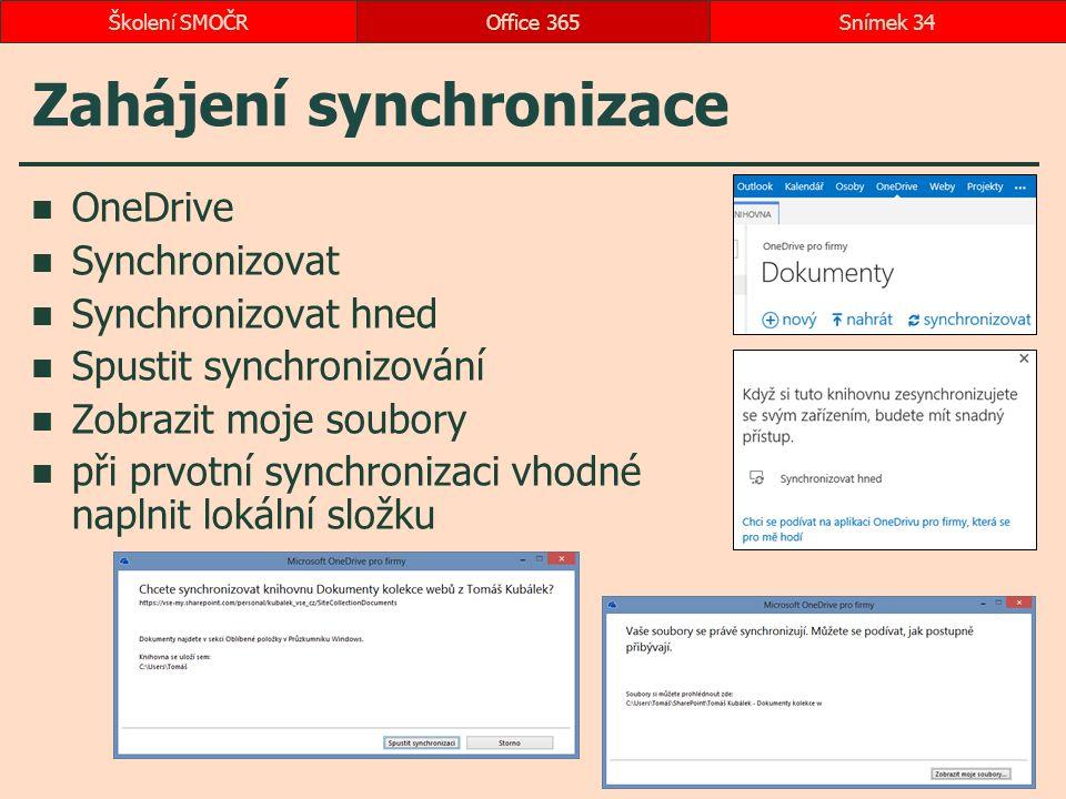 Zahájení synchronizace OneDrive Synchronizovat Synchronizovat hned Spustit synchronizování Zobrazit moje soubory při prvotní synchronizaci vhodné naplnit lokální složku Office 365Snímek 34Školení SMOČR
