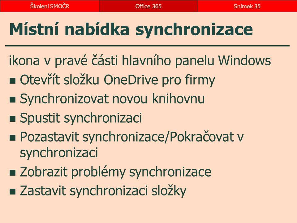 Místní nabídka synchronizace ikona v pravé části hlavního panelu Windows Otevřít složku OneDrive pro firmy Synchronizovat novou knihovnu Spustit synchronizaci Pozastavit synchronizace/Pokračovat v synchronizaci Zobrazit problémy synchronizace Zastavit synchronizaci složky Office 365Snímek 35Školení SMOČR