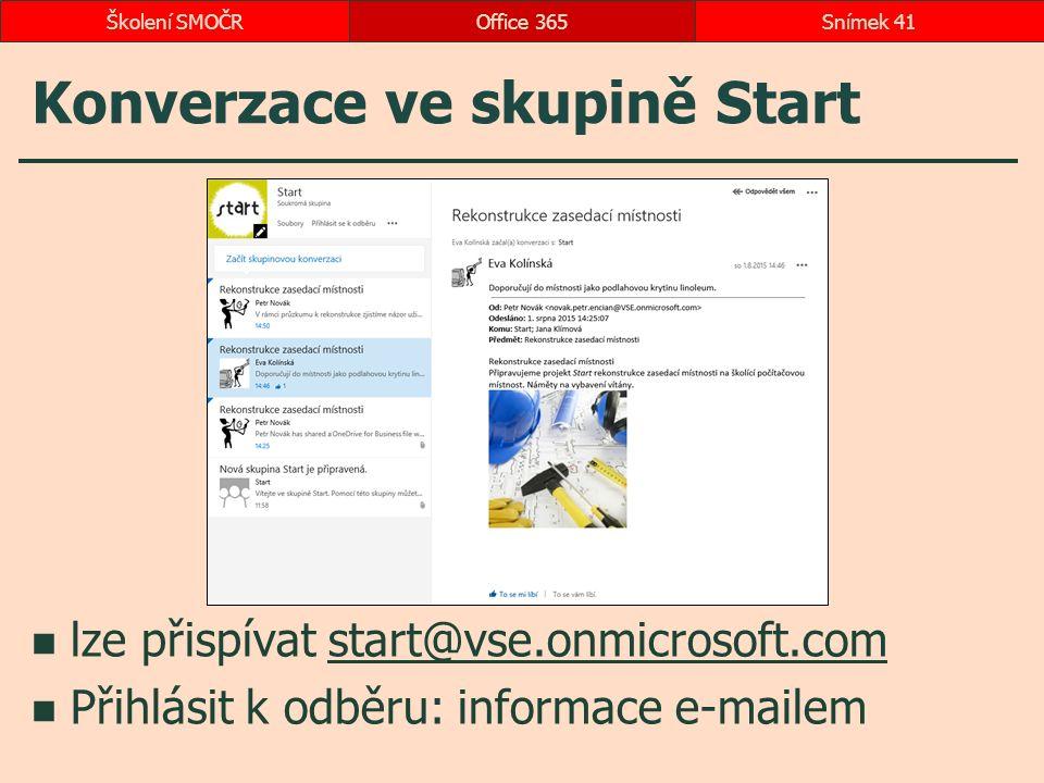 Konverzace ve skupině Start lze přispívat start@vse.onmicrosoft.comstart@vse.onmicrosoft.com Přihlásit k odběru: informace e-mailem Office 365Snímek 41Školení SMOČR