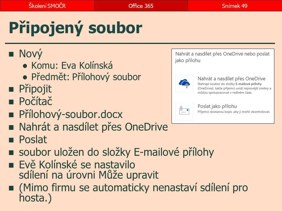 Připojený soubor Nový Komu: Eva Kolínská Předmět: Přílohový soubor Připojit Počítač Přílohový-soubor.docx Nahrát a nasdílet přes OneDrive Poslat soubor uložen do složky E-mailové přílohy Evě Kolínské se nastavilo sdílení na úrovni Může upravit (Mimo firmu se automaticky nenastaví sdílení pro hosta.) Office 365Snímek 49Školení SMOČR