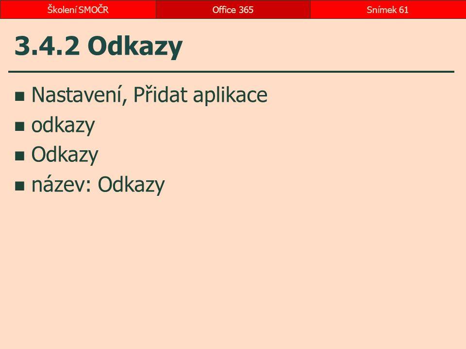 3.4.2 Odkazy Nastavení, Přidat aplikace odkazy Odkazy název: Odkazy Office 365Snímek 61Školení SMOČR