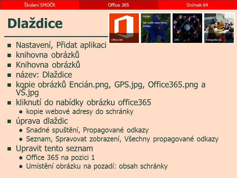 Dlaždice Nastavení, Přidat aplikaci knihovna obrázků Knihovna obrázků název: Dlaždice kopie obrázků Encián.png, GPS.jpg, Office365.png a VŠ.jpg kliknutí do nabídky obrázku office365 kopie webové adresy do schránky úprava dlaždic Snadné spuštění, Propagované odkazy Seznam, Spravovat zobrazení, Všechny propagované odkazy Upravit tento seznam Office 365 na pozici 1 Umístění obrázku na pozadí: obsah schránky Office 365Snímek 64Školení SMOČR
