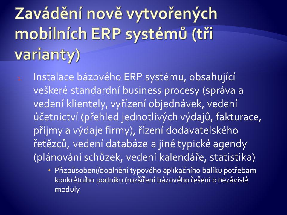 1. Instalace bázového ERP systému, obsahující veškeré standardní business procesy (správa a vedení klientely, vyřízení objednávek, vedení účetnictví (