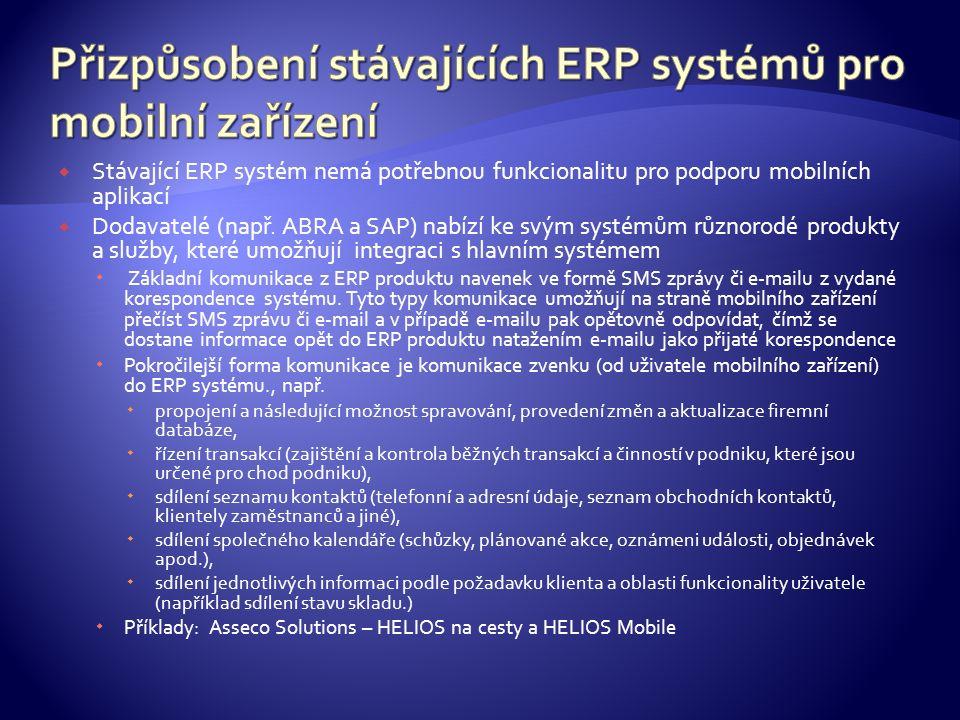  Stávající ERP systém nemá potřebnou funkcionalitu pro podporu mobilních aplikací  Dodavatelé (např. ABRA a SAP) nabízí ke svým systémům různorodé p