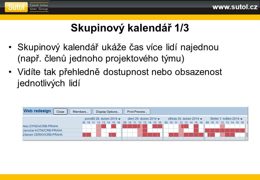 www.sutol.cz Skupinový kalendář 1/3 Skupinový kalendář ukáže čas více lidí najednou (např. členů jednoho projektového týmu) Vidíte tak přehledně dostu