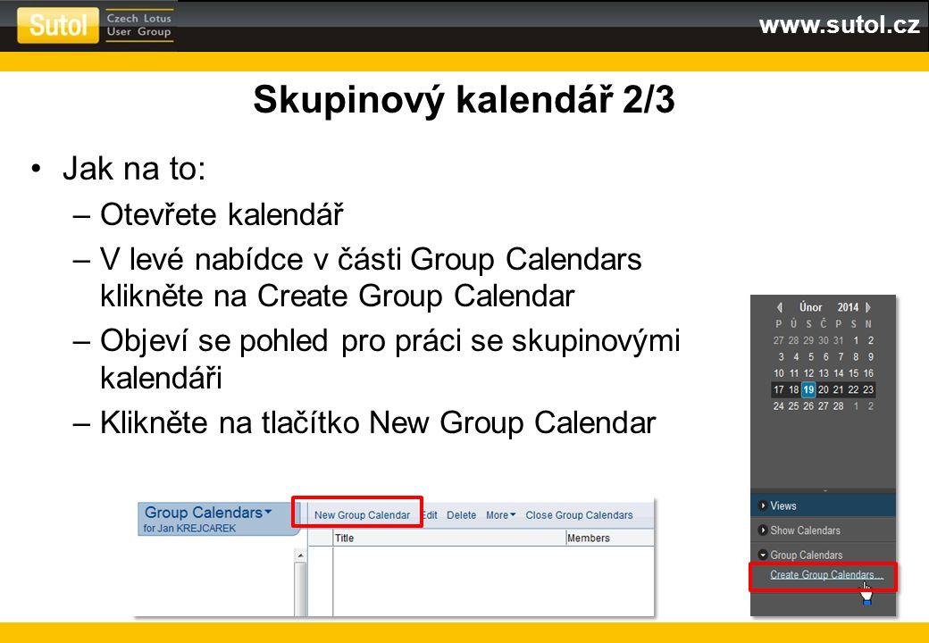 www.sutol.cz Skupinový kalendář 2/3 Jak na to: –Otevřete kalendář –V levé nabídce v části Group Calendars klikněte na Create Group Calendar –Objeví se