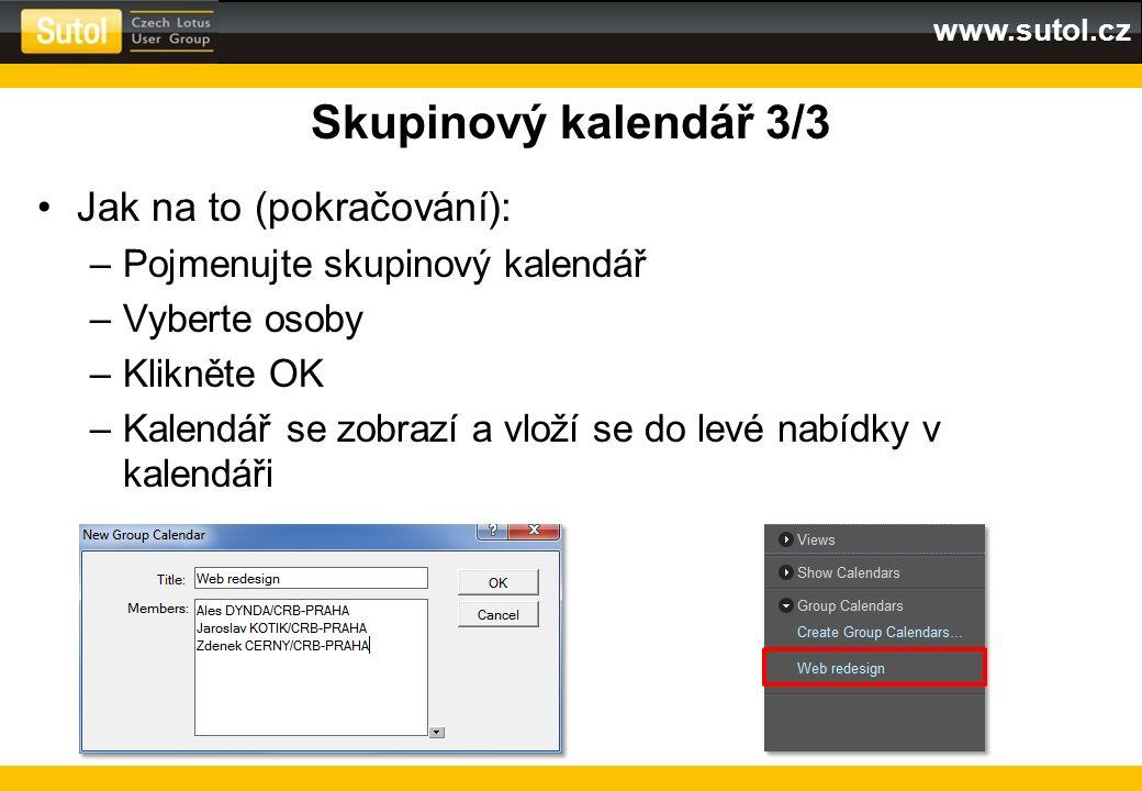 www.sutol.cz Skupinový kalendář 3/3 Jak na to (pokračování): –Pojmenujte skupinový kalendář –Vyberte osoby –Klikněte OK –Kalendář se zobrazí a vloží s