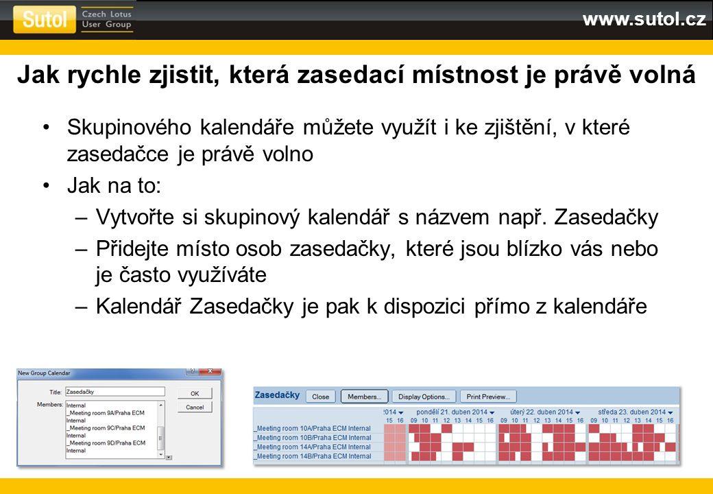 www.sutol.cz Jak rychle zjistit, která zasedací místnost je právě volná Skupinového kalendáře můžete využít i ke zjištění, v které zasedačce je právě