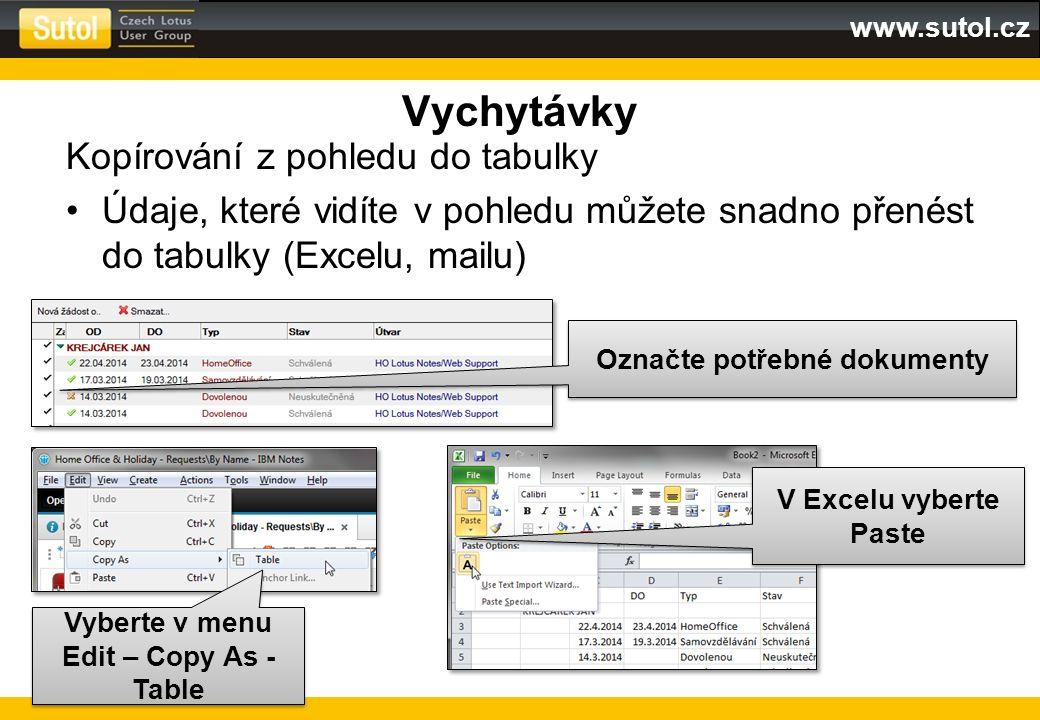 www.sutol.cz Vychytávky Kopírování z pohledu do tabulky Údaje, které vidíte v pohledu můžete snadno přenést do tabulky (Excelu, mailu) Označte potřebn