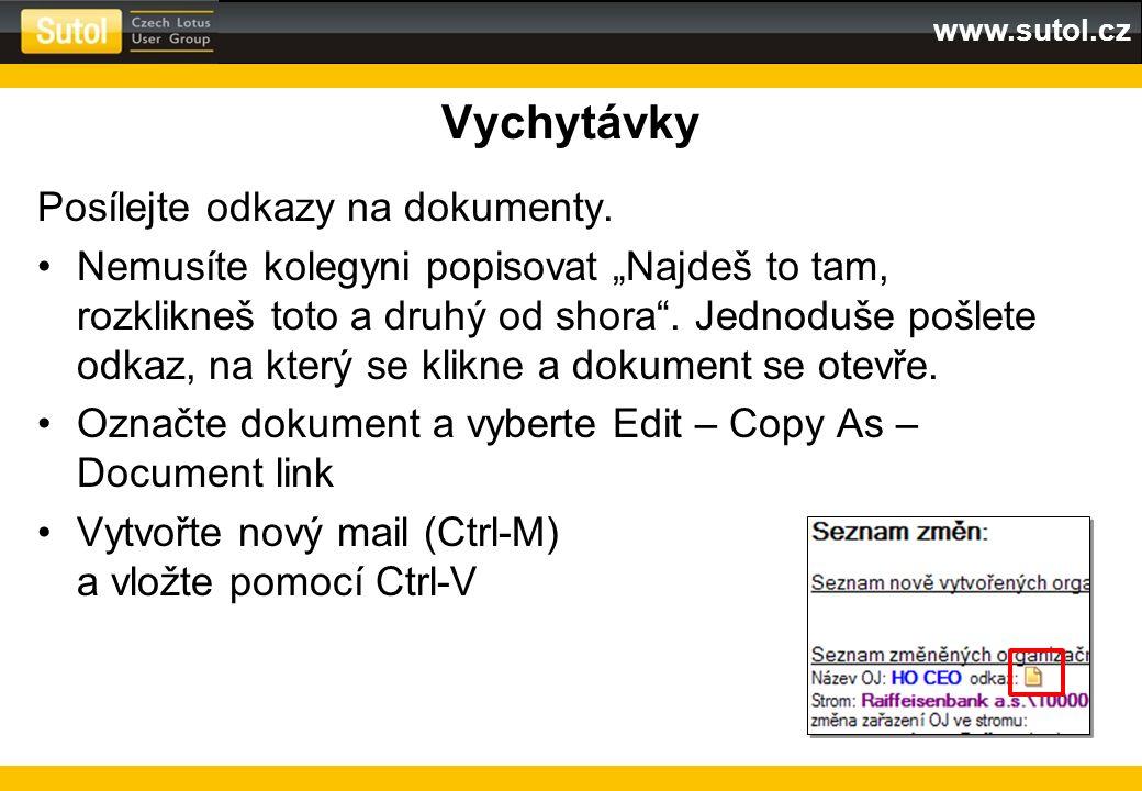 "www.sutol.cz Vychytávky Posílejte odkazy na dokumenty. Nemusíte kolegyni popisovat ""Najdeš to tam, rozklikneš toto a druhý od shora"". Jednoduše pošlet"