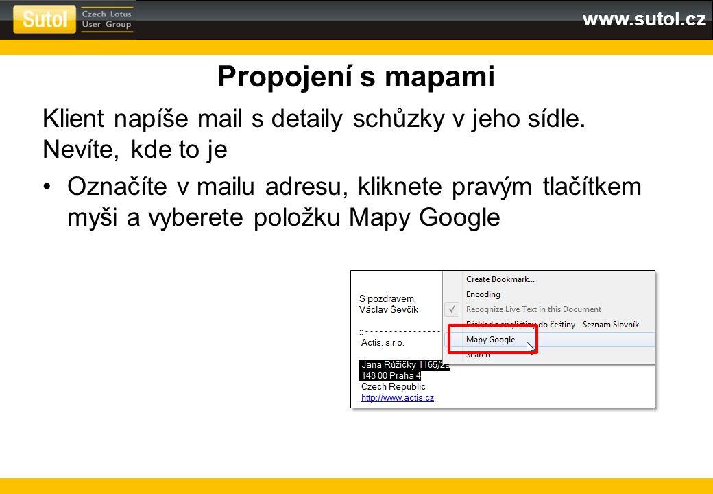 www.sutol.cz Propojení s mapami Klient napíše mail s detaily schůzky v jeho sídle. Nevíte, kde to je Označíte v mailu adresu, kliknete pravým tlačítke