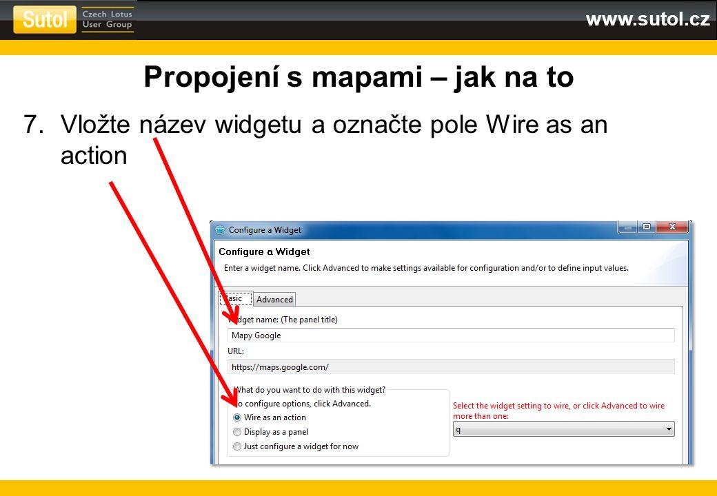 www.sutol.cz Propojení s mapami – jak na to 7.Vložte název widgetu a označte pole Wire as an action